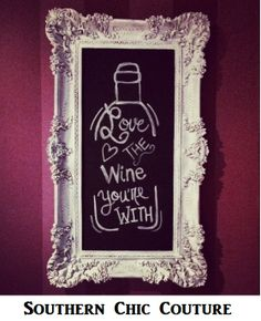 Love the WINE your with! Chalk Board by wine rack. Southern Chic Couture