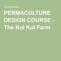 PERMACULTURE DESIGN COURSE - The Kul Kul Farm