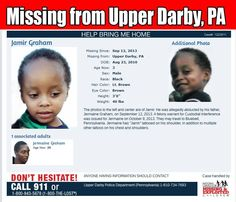 ABDUCTION! 9/12/2013: JAMIR GRAHAM, 3, was allegedly abducted by his father Jermaine Graham, 26, from Upper Darby, PA.  A felony warrant for Custodial Interference has been issued for Jermaine Graham.   ***Thank you all for repinning!
