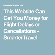 This Website Can Get You Money for Flight Delays or Cancellations - SmarterTravel