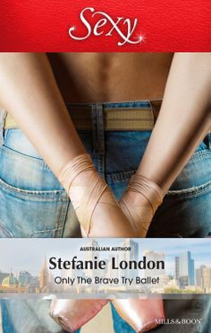 Only the Brave Try Ballet by Stefanie London (Australian cover) Harlequin KISS / Mills & Boon Sexy Australian Authors, Australian Football, Romance Novels, Brave, Ballet, Skinny, Sexy, Kindle, Contemporary