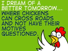 Share it with your friends if you think it's funny! share with your if you think this chicken joke is funny as I do. Chicken Jokes, Funny Chicken, Chicken Lady, I Have A Dream, Tomorrow Will Be Better, Great Quotes, Quirky Quotes, Meaningful Quotes, Daily Quotes