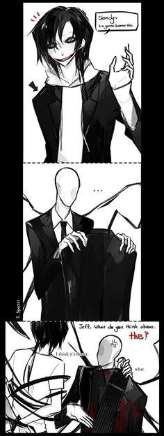 "Jeff The Killer and Slenderman...*sighs* Jeff you know Slender doesn't like it when you take his stuff...even if you tell him...at least wait until he says, ""yes"""