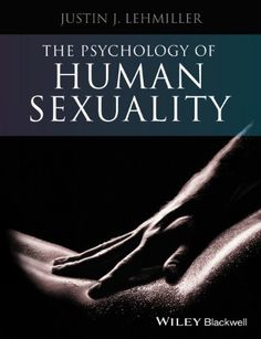 The Psychology of Human Sexuality: Amazon.co.uk: Justin J. Lehmiller: 9781118351215: Books