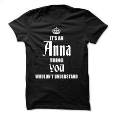 (Thing2303) Its A/An ANNA Thing, You Wouldnt Undetstand - #tumblr tee #hoodie creepypasta. ORDER NOW => https://www.sunfrog.com/Names/Thing2303-Its-AAn-ANNA-Thing-You-Wouldnt-Undetstand.html?68278