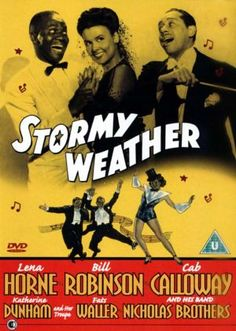 Stormy Weather 1943. Starring Lena Horne, Bill Robinson, Cab Calloway, Katherine Dunham, Fats Waller, Fayard Nicholas & Harold Nicholas,   Ada Brown, Dooley Wilson.  Directed by Andrew L. Stone. Produced by William LeBaron. Written by Jerry Horwin, Seymour B. Robinson (story). H.S. Kraft (adaptation)   (clic pic for more info)