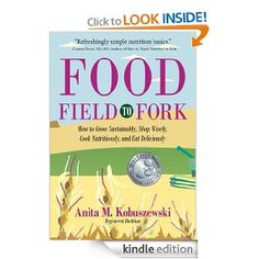 Food, Field to Fork: How to Grow Sustainably, Shop Wisely, Cook Nutritiously, and Eat Deliciously --- http://www.amazon.com/Food-Field-Fork-Nutritiously-ebook/dp/B005F6NBHI/?tag=pinterest1061-20