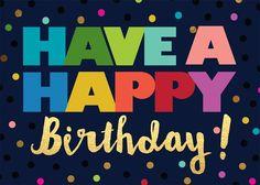 HAVE A HAPPY Birthday! tjn: