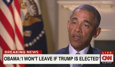 Obama tells CNN that he will NOT vacate the Oval office if Donald J. Trump is elected. | Obama refusing to leave if Trump is elected