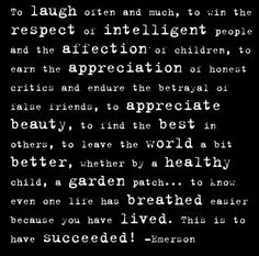 Ralph Waldo Emerson: Success. A beautiful poem that was included on the order of service for the funeral of a friend.