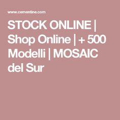 STOCK ONLINE | Shop Online | + 500 Modelli | MOSAIC del Sur