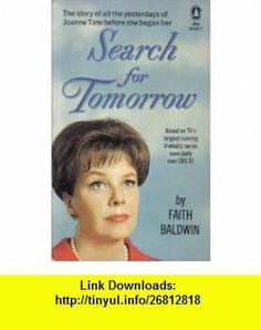 Search for Tomorrow Faith Baldwin ,   ,  , ASIN: B000DEN2V2 , tutorials , pdf , ebook , torrent , downloads , rapidshare , filesonic , hotfile , megaupload , fileserve