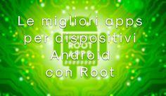 Quando si ha un dispositivo android con tanto di root, si ha sempre voglia di apportare modifiche e provare cose nuove, vediamone alcune.