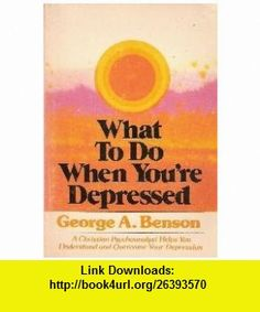 What to Do When Youre Depressed A Christian Psychoanalyst Helps You Understand and Overcome Your Depression (9780806615196) George Benson , ISBN-10: 0806615192  , ISBN-13: 978-0806615196 ,  , tutorials , pdf , ebook , torrent , downloads , rapidshare , filesonic , hotfile , megaupload , fileserve