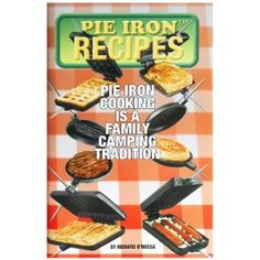 Pie Iron Recipes, can be found at any camping store.  Great recipes for parents and kids alike.