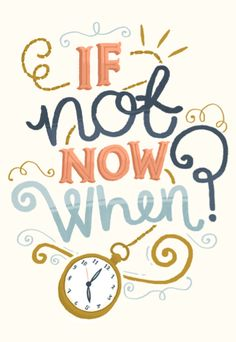 If not now, when? Hand Lettering
