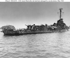 USS Aaron Ward DM34 after being hit by six kamikaze planes off Okinawa, May 1945.