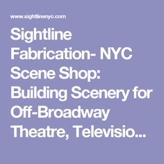 Sightline Fabrication- NYC Scene Shop: Building Scenery for Off-Broadway Theatre, Television, and Fashion Industries