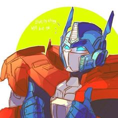 "Optimus with the optimism ""Keep going everyone, everything will be alright"""