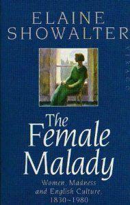 The Female Malady: Women, Madness and English Culture, 1830-1980: Elaine Showalter: 9780860688693: Amazon.com: Books