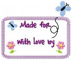 Made for  _____ with love by ______ .  From swakembroidery.