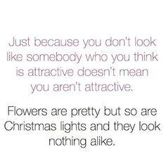 Image result for flowers are beautiful but so are christmas lights