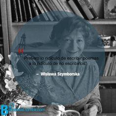 """""""Prefiero lo ridículo de escribir poemas a lo ridículo de no escribirlos"""" ― Wisława Szymborska #Recordando"""