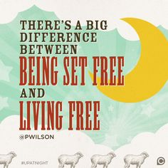 """There's a big difference between being set free and living free."" -Pete Wilson #UpAtNight"