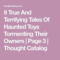 9 True And Terrifying Tales Of Haunted Toys Tormenting Their Owners True Creepy Stories, True Horror Stories, Ghost Stories, Haunting Hour, Real Paranormal, Scary Tales, Creeped Out, Horror House, Thought Catalog