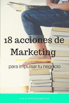 Para darte una mano y ayudarte a pensar de forma distinta, hemos elaborado una lista de 18 acciones de marketing que seguro te ser�n de gran utilidad para impulsar tu negocio
