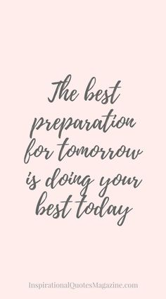 The best preparation for tomorrow is doing your best today Inspirational Quote about Life and Success – Visit us at InspirationalQuot… for the best inspirational quotes! Motivacional Quotes, Work Quotes, Success Quotes, Quotes To Live By, Motivational Quotes For Success Positivity, Best Inspirational Quotes, Inspiring Quotes About Life, Great Quotes, Quotes About Happiness