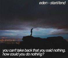 eden - start//end Eden Lyrics, Song Lyrics, Music Stuff, My Music, Heart Fail, Take Back, Album, First They Came, Twenty One Pilots