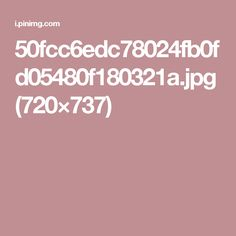 50fcc6edc78024fb0fd05480f180321a.jpg (720×737)