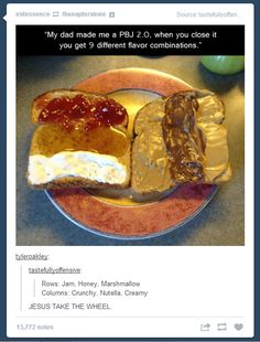 This sounds like the best PBJ ever in the history of humanity! PBJ the future of lunch Rows: Jam, Honey, Marshmallow Columns: Crunchy, Nutella, Creamy THIS IS AWESOME! Nutella, Tasty Vegetarian, Good Food, Yummy Food, Think Food, Looks Cool, Tumblr Funny, The Best, Sweet Tooth