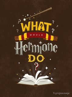 What Would Hermione Do? by fryingsausage. I want this on a t-shirt! <3