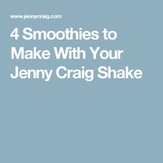 4 Smoothies to Make With Your Jenny Craig Shake