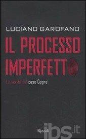 Il processo imperfetto. La verità sul caso Cogne - Garofano Luciano - Libro - Rizzoli - Saggi italiani - IBS