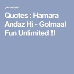 Quotes : Hamara Andaz Hi - Golmaal Fun Unlimited ! Whatsapp Fun, Quotes, Quotations, Qoutes, Shut Up Quotes, Manager Quotes, Quote