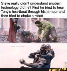 Steve really didn't understand modern technology did he? First he tried to hear Tony's heartbeat through his armour and then tried to choke ee E - )