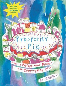 Prosperity Pie - How to Relax About Money and Everything Else by SARK. #Kobo #eBook