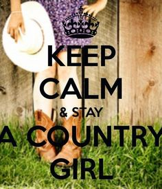 Keep Calm and Stay a Country Girl