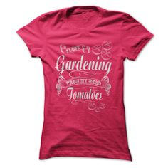 Love Gardening? This Shirt Is A Great Play On Words For Gardeners. Available in a variety of colors. Check it out: http://www.sunfrogshirts.com/dmh0226/funny-shirts
