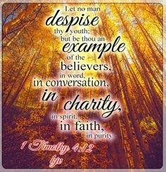 1 Timothy 4:12 kjv Let no man despise thy youth; but be thou an example of the believers, in word, in conversation, in charity, in spirit, in faith, in purity.  #Dailybibleverse