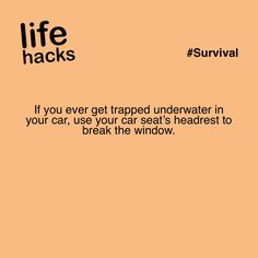 If you ever get trapped underwater in your car, use your car seat's headrest to break the window.