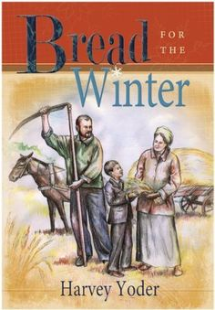 Bread for the Winter by Harvey Yoder, http://www.amazon.com/dp/193620813X/ref=cm_sw_r_pi_dp_8tpPrb1TAD1C8