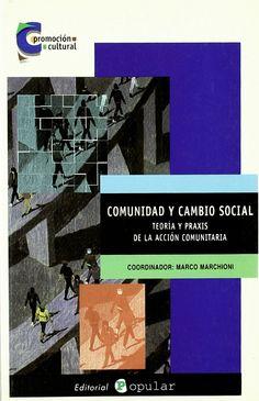 Comunidad y cambio social : teoría y praxis de la acción comunitaria / coordinador, Marco Marchioni