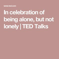 In celebration of being alone, but not lonely | TED Talks