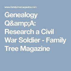 Genealogy Q&A: Research a Civil War Soldier - Family Tree Magazine