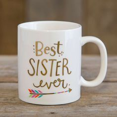 Sister Best Ever Mugs - These mugs are really the BEST EVER! Show your sister how loved she is with this sweet, 12oz ceramic mug with gold metallic printing.