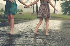 best friends dance in the rain together... they don't just wait for the storm to pass